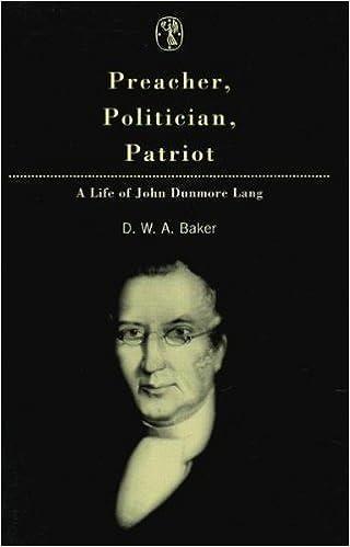 Preacher, Politician, Patriot: Life of John Dunmore Lang