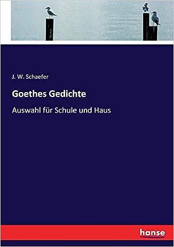 Goethes Gedichte Auswahl Für Schule Und Haus German