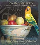 img - for Joy in Simplicity: Creative Cooking with Artist Nancy Noe l: The Art of Fresh, Fast and Fabulous Food book / textbook / text book