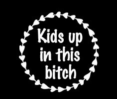 Kids Up In This Bitch Mom Life White Decal Vinyl Sticker|Cars Trucks Vans Walls Laptop| White |5.5 x 5.5 in|LLI629 (Bitch Decal)