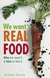 We Want Real Food, Graham Harvey, 1845295455