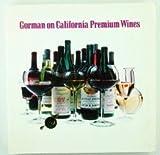 Gorman on California Premium Wines, Robert Gorman, 0913668516