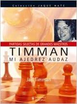 Timman, Mi Ajedrez Audaz/ Timman, My Audacious Chess: Partidas Selectas De Grandes Maestros