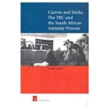 Carrots and Sticks: The Trcc and the South African Amnesty Process
