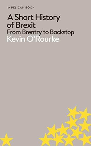 A Short History of Brexit: From Brentry to Backstop (Pelican Books)