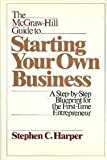 The McGraw-Hill Guide to Starting Your Own Business : A Step-by-Step Blueprint for the First Time Entrepreneur, Harper, Stephen C., 0070266859