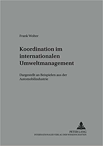 Koordination im internationalen Umweltmanagement: Dargestellt an Beispielen aus der Automobilindustrie (Schriften zu Marketing und Management) (German Edition)
