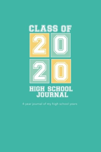 High School Journal - Class of 2020: 4-Year Journal of My High School Years - Mint Sun