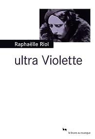 Ultra Violette par Raphaelle Riol