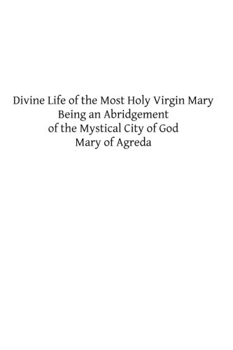 Divine Life of the Most Holy Virgin Mary: Being an Abridgement of the Mystical City of God (Most Holy Virgin)