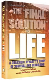 The Final Solution is Life: A Chassidic Dynasty's Story of Survival and Rebuilding