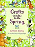 Crafts To Make In The Spring (Crafts for All Seasons)
