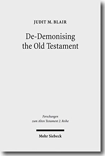 De-Demonising the Old Testament: An Investigation of Azazel, Lilith, Deber, Qeteb and Reshef in the Hebrew Bible (Forschungen Zum Alten Testament 2. Reihe/ Research on the Old Testament)