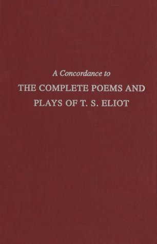 A Concordance to the Complete Poems and Plays of T.S. Eliot (CORNELL CONCORDANCES)