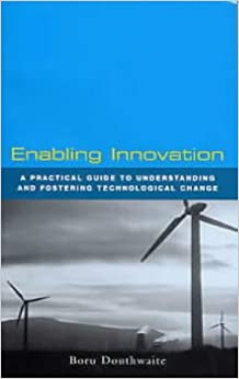 Book Enabling Innovation: A Practical Guide to Understanding and Fostering Technological Change