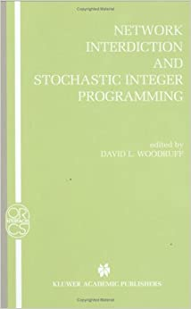 Network Interdiction and Stochastic Integer Programming (Operations Research/Computer Science Interfaces Series)