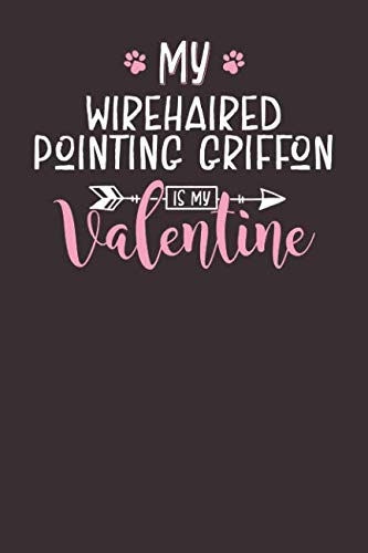 My Wirehaired Pointing Griffon is My Valentine: 6x9 Cute Wirehaired Pointing Griffon Notebook Journal Paper Book for Dog Mom and Dog -