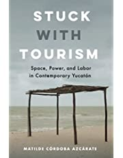 Stuck with Tourism: Space, Power, and Labor in Contemporary Yucatan