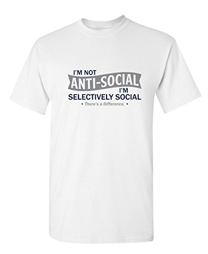I'm Not Anti-Social I'm Selectively Cool Sarcastic Novelty Graphic Funny T Shirt L White ()
