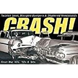 Crash!: Twisted Steel, Mangled Bumpers and Shattered Windshields from the 40s, 50s and 60s