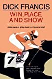 img - for Win, Place, or Show (Together for the First Time Three Oustanding Mysteries Featuring Sid Halley: Odds Against, Whip Hand, and Come to Grief) book / textbook / text book