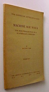 Machine age Maya;: The industrialization of a Guatemalan community