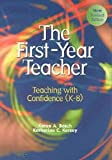 The First Year Teacher : Teaching with Confidence (K-8), Bosch, Karen A. and Kersey, Katharine C., 0810620146