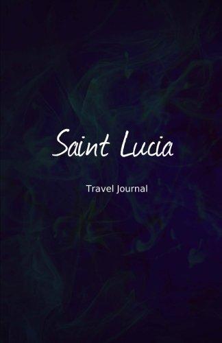 Saint Lucia Travel Journal: Perfect Size 100 Page Travel Notebook Diary