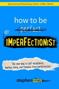 The New Way to Self-Acceptance, Fearless Living, and Freedom from Perfectionism How to Be an Imperfectionist (Paperback) - Common