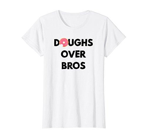 Bro White T-shirt (Womens Doughs Over Bros - I Love My Girlfriends T Shirts Medium White)