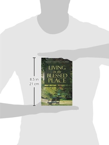 Living in the Blessed Place: Timothy J  Clarke