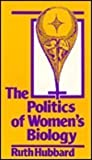 The Politics of Women's Biology, Hubbard, Ruth, 0813514894