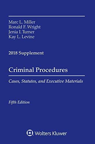 Criminal Procedures: Cases, Statutes, and Executive Materials 2018 Supplement (Supplements)