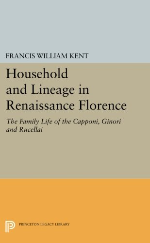 Ginori Italian - Household and Lineage in Renaissance Florence: The Family Life of the Capponi, Ginori and Rucellai (Princeton Legacy Library)