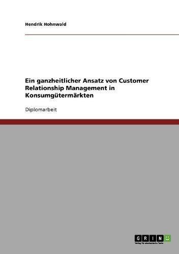 Ein ganzheitlicher Ansatz von Customer Relationship Management in Konsumgütermärkten