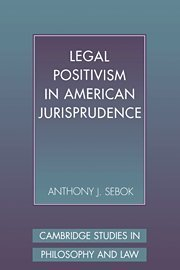 Legal Positivism in American Jurisprudence (Cambridge Studies in Philosophy and Law) by Anthony J. Sebok (1998-10-28)
