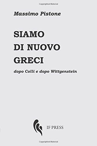 Siamo di nuovo greci. Dopo Colli e dopo Wittgenstein: Amazon.it: Pistone,  Massimo: Libri