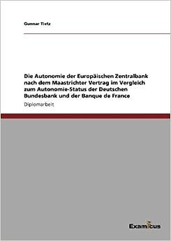Die Autonomie der Europäischen Zentralbank nach dem Maastrichter Vertrag im Vergleich zum Autonomie-Status der Deutschen Bundesbank und der Banque de France