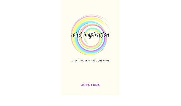 Wild Inspiration: ...For the Sensitive Creative (English Edition ...