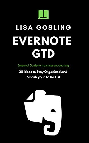 Evernote GTD: Essential Guide to maximize productivity: 28 Ideas to Stay Organized and Smash your To Do List