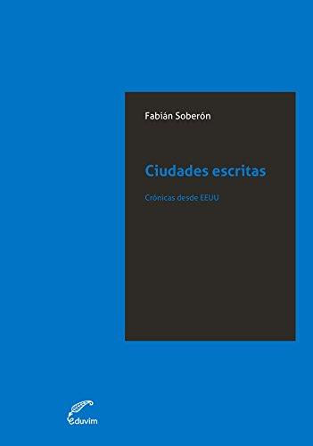 Descargar Libro Ciudades Escritas. Crónicas Desde Ee.uu. Fabián Soberón