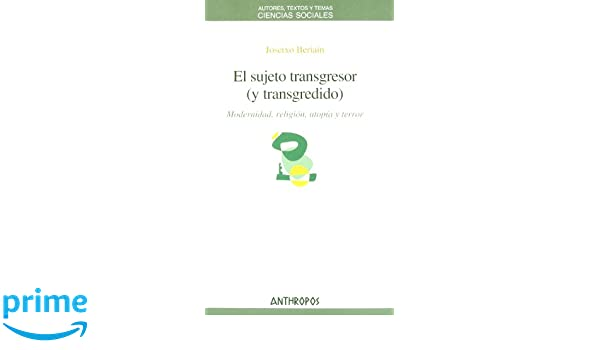 SUJETO TRANSGRESOR (Y TRANSGREDIDO), EL (Spanish Edition): Josetxo Beriain: 9788476589977: Amazon.com: Books