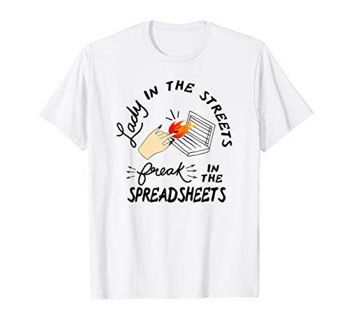 Lady in the Streets freak in the Spreadsheets TShirt ()