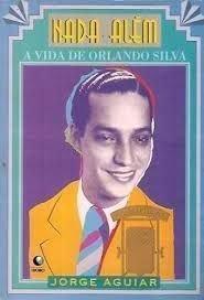 Nada Alem - Biografia De Orlando Silva