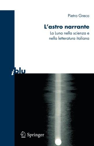 L'astro narrante: La Luna nella scienza e nella letteratura italiana (I blu) (Italian Edition)