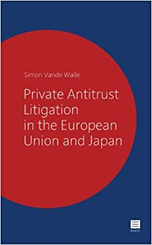 Private Antitrust Litigation in the European Union and Japan: A Comparative Perspective (Maklu Competition)