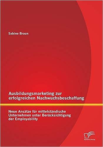 Ausbildungsmarketing Zur Erfolgreichen Nachwuchsbeschaffung Neue Braun Sabine Amazon De Bucher