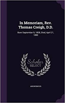 In Memoriam, Rev. Thomas Creigh, D.D.: Born September 9, 1808, Died, April 21, 1880