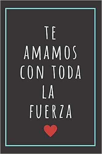 Te Amamos Con Toda La Fuerza.: Cuaderno De Notas Regalo Para ...