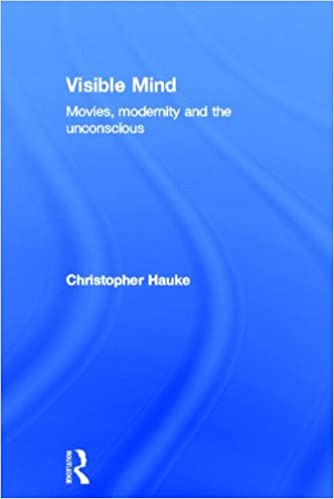 Visible Mind: Movies, modernity and the unconscious